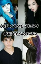 We come from Underground (On Hold) by Big4girl