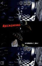 Reckoning (A FNaF Fanfiction) by RealDashploder