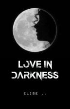 (old) Love In Darkness || DISCONTINUED by Elise_Jackson