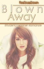 Blown Away {Teacher/Student Romance} On Hold by SafeReality