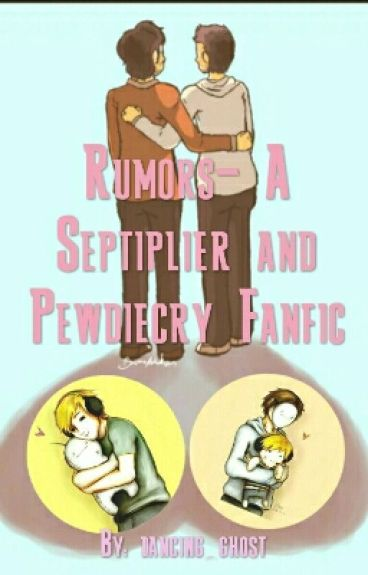 Rumors- A Septiplier and Pewdiecry Fanfic