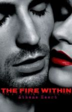 The Fire Within - Restricted Chapters by AthenaBipasha