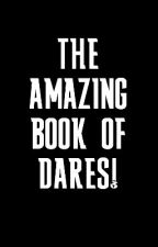 THE AMAZING BOOK OF DARES by DaydreamerJamie