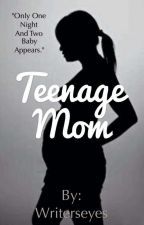 Teenage Mom(Completed) by writerseyes