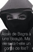 Assia, De bagra à une beauté , Ma vie sera - t-elle un conte de fée? by _maroqueeen_