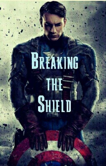 Breaking the Shield {Captain America / Steve Rogers Fanfic}