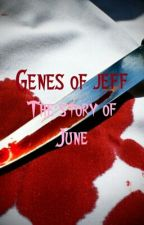 Genes of jeff: the story of june by Sweet_and_Deadly
