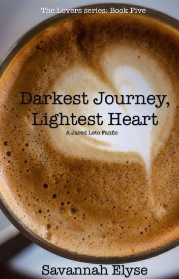 Darkest Journey, Lightest Heart (A Jared Leto Fanfic) BOOK FIVE