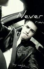 Never | r.w. ✔ by mxjqx_
