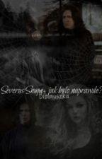 Severus Snape- Jak Było Naprawdę? by Bibimuszka