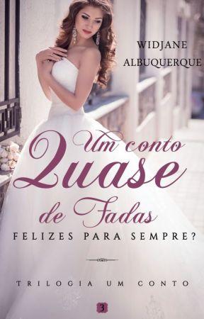 Um conto quase de fadas - Felizes para sempre? - livro 3 - Degustação by WidjaneAlbuquerque