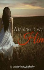 Wishing It Was Him (Fred Weasley Love Story) by underthetwilightsky