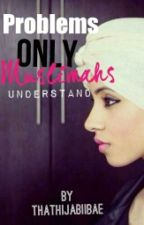 Problems only Muslimahs understand by CrazyIsMyBae