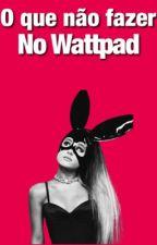 O que não fazer no wattpad||  by maliciosasz