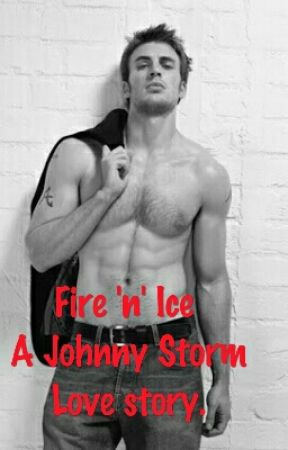 Fire 'n' Ice;A Fantastic Four Fanfic(A Johnny Storm Love Story) by shreya_6895