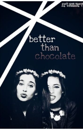 Better Than Chocolate [Camren]