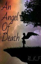 An Angel Of Death   -~<{Book 1}>~- by RL_K_F