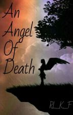 An Angel Of Death   {Book 1} by m_999_ccc