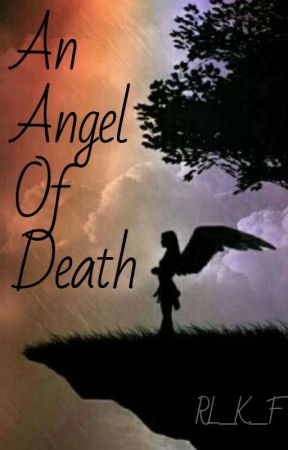An Angel Of Death   -~<{Book 1}>~- by RL_K_F