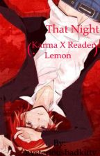 That night (karma x reader lemon) by mysteriousbadkitty