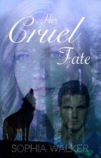 Her Cruel Fate by sophiawkrx
