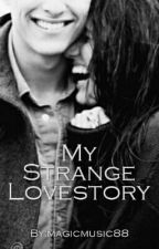 My Strange Lovestory ✔ by magicmusic88