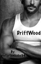 DriftWood (BWWM) by victorianbabe94