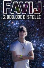 2.000.000 di stelle || Favij by VIMAR80