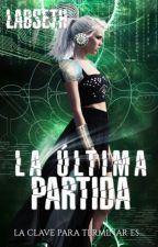 La Última Partida (Libro 2) #Wattys2016 by Labseth