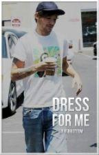 Dress For Me ➸ (Larry Version) { Concluída } by LouisBBottom