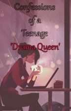 Journal of a teenage 'drama queen' by lilunicorn11