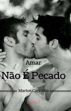 Amar Nao é Pecado Livro II (Romance Gay) by MaiconMarlonCarvalho