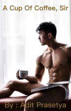 A Cup of Coffee, Sir by AditPrasetya0