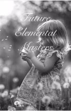 Future Elemental Masters {Book Three of the Four Winds series} by LloydLover_18