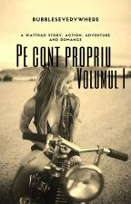 Pe cont propriu [Volumul I] by BubblesEverywhere