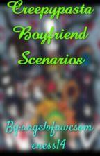 Creepypasta Boyfriend Scenarios by X_CreepypastaCutie_X