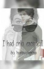 I had only escaped! by harryasmina