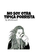 No soy otra tipica porrista. by XxAlmaaxX