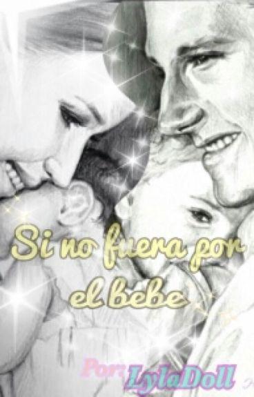 Si no fuera por el bebe......Historia alternativa a En Llamas (EDITANDO)