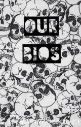 Our Bios by XxInsanlyCrazyxX
