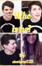 Who Is He?/Dan Howell Fanfiction by stevierat123