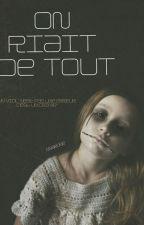 On Riait De Tout by _ONArt_