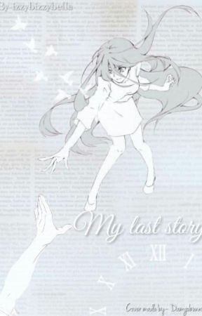 My Last Story by izzybizzybella