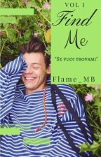 Find me ➵ L.S(#First Book) by Flame_MB