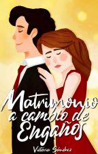 Matrimonio a cambio de Engaños. (Borrador) by VictoriiaGee
