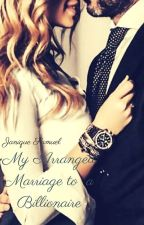 My Arranged Marriage to a Billionaire by janique12