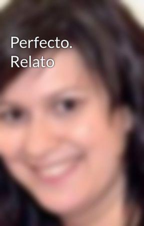 Perfecto. Relato by MiriamMorenoPalomo