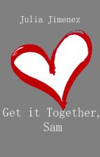 Get it Together, Sam (Lesbian Story) by JKBjimenez07