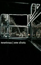 one shots // newtmas by bookara