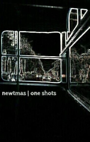 one shots // newtmas